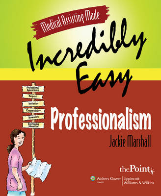 Medical Assisting Made Incredibly Easy: Professionalism by Jackie Marshall