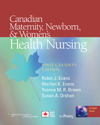 Canadian Maternity, Newborn, and Women's Health Nursing by Robin J. Evans, Marilyn Lang Evans, Yvonne M. R. Brown, Susan A. Orshan