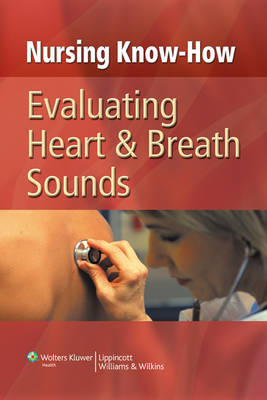 Nursing Know-How: Evaluating Heart & Breath Sounds by Springhouse