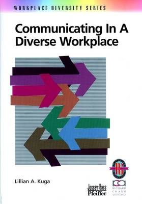 Communicating in a Diverse Workplace A Practical Guide by Lillian A. Kuga