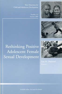 Rethinking Positive Adolescent Female Sexual Development by Lisa M. Diamond