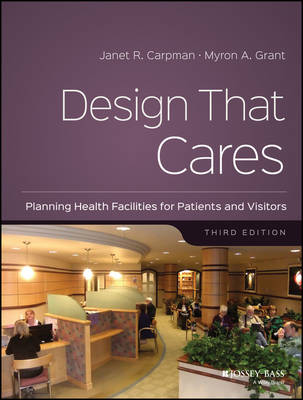 Design That Cares Planning Health Facilities for Patients and Visitors by Janet R. Carpman, Myron A. Grant