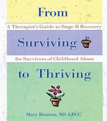 From Surviving to Thriving A Therapist's Guide to Stage II Recovery for Survivors of Childhood Abuse by Mary Bratton