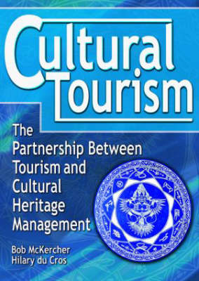 Cultural Tourism The Partnership Between Tourism and Cultural Heritage Management by Bob McKercher, Hilary du Cros