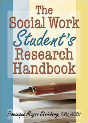 The Social Work Student's Research Handbook by Dominique Moyse Steinberg