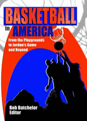 Basketball in America From the Playgrounds to Jordan's Game and Beyond by Frank Hoffmann, Robert P Batchelor, Martin J. Manning