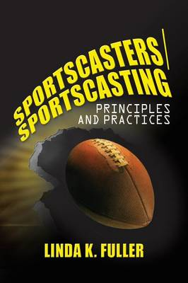 Sportscasters/Sportscasting Principles and Practices by Linda Fuller