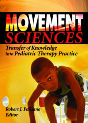 Movement Sciences Transfer of Knowledge into Pediatric Therapy Practice by Robert J. Palisano