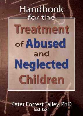 Handbook for the Treatment of Abused and Neglected Children by P. Forrest Talley