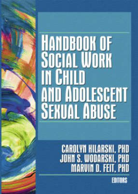 Handbook of Social Work in Child and Adolescent Sexual Abuse by Carolyn Hilarski
