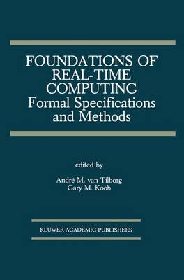 Foundations of Real-Time Computing Formal Specifications and Methods Formal Specifications and Methods by Andre M. Van Tilborg