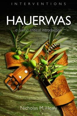Hauerwas A (Very) Critical Introduction by Nicholas M. Healy