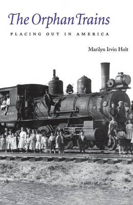 The Orphan Trains Placing Out in America by Marilyn Irvin Holt