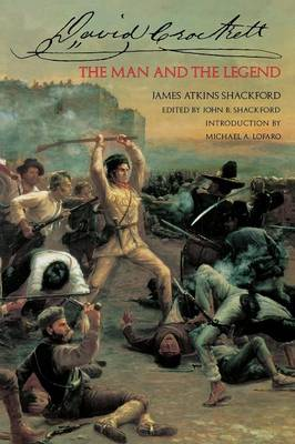David Crockett The Man and the Legend by James Atkins Shackford, Michael A. Lofaro