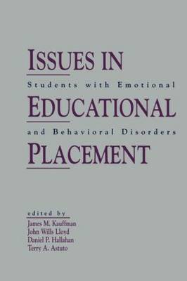 Issues in Educational Placement Students with Emotional and Behavioral Disorders by James M. Kauffman