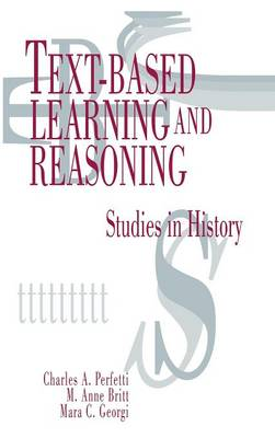 Text-Based Learning and Reasoning Studies in History by Charles A. Perfetti, M. Anne Britt, Mara C. Georgi