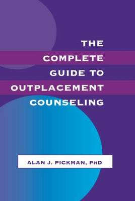 The Complete Guide to Outplacement Counselling by Alan J. Pickman