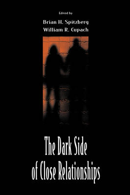 The Dark Side of Close Relationships by Brian H. Spitzberg