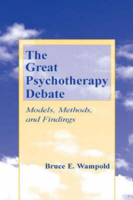 The Great Psychotherapy Debate Models, Methods, and Findings by Bruce E. Wampold, Zac E. Imel