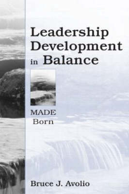 Leadership Development in Balance Made/Born by Bruce J. Avolio