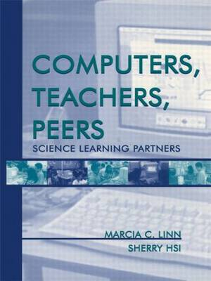 Computers, Teachers, Peers Science Learning Partners by Marcia C. Linn, Sherry Hsi
