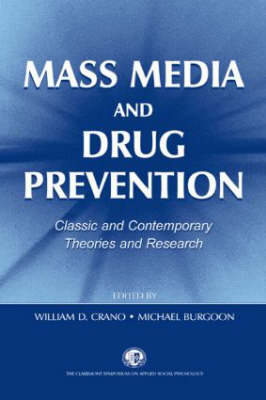 Mass Media and Drug Prevention Classic and Contemporary Theories and Research by William D. Crano