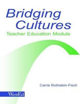 Bridging Cultures: Teacher Education Module by Carrie Rothstein-Fisch