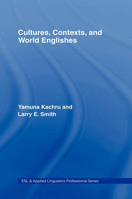 Cultures, Contexts, and World Englishes by Yamuna Kachru, Larry E. Smith
