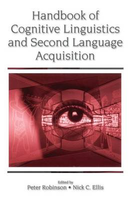 Handbook of Cognitive Linguistics and Second Language Acquisition by Peter Robinson