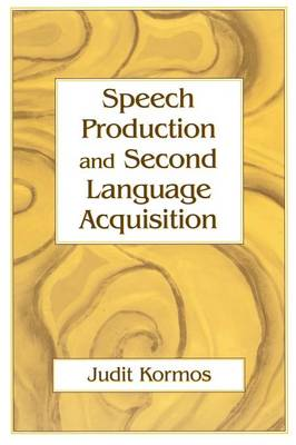 Speech Production and Second Language Acquisition by Judit (Lancaster University) Kormos