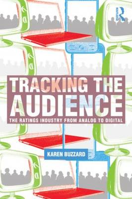Tracking the Audience The Ratings Industry From Analog to Digital by Karen S. Buzzard