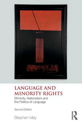 Language and Minority Rights Ethnicity, Nationalism and the Politics of Language by Professor Stephen May