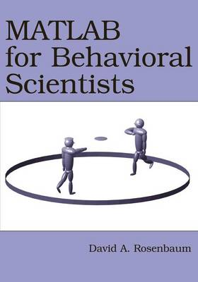 MATLAB for Behavioral Scientists by David A. Rosenbaum
