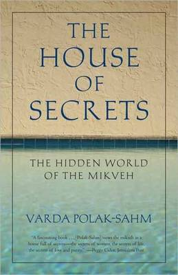 House of Secrets The Hidden World of the Mikveh by Varda Polak-Sahm