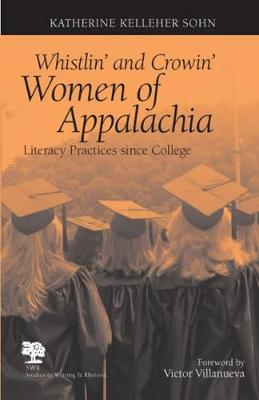 Whistlin' and Crowin' Women of Appalachia Literacy Practices Since College by Katherine Kelleher Sohn
