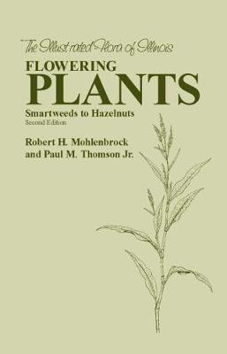 Flowering Plants Smartweeds to Hazelnuts by Robert H. Mohlenbrock, Paul M. Thomson