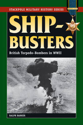 Ship-Busters British Torpedo-Bombers in WWII by Ralph Barker