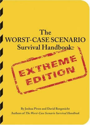 The Worst-case Scenario Survival Handbook Extreme Edition by Joshua Piven, David Borgenicht