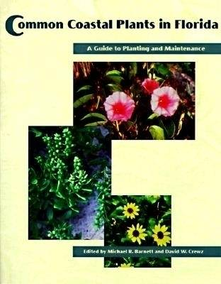 Common Coastal Plants in Florida A Guide to Planting and Maintenance by Michael R. Barnett