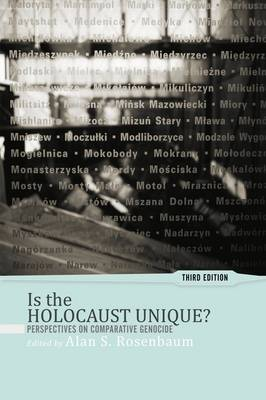 Is the Holocaust Unique? Perspectives on Comparative Genocide by Alan S. Rosenbaum