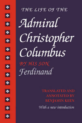 The Life of Admiral Christopher Columbus by Fernando Colon, Benjamin Keen