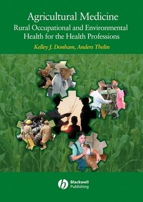 Agricultural Medicine Occupational and Environmental Health in Agriculture for the Health Professions by Kelley J. Donham, Anders Thelin