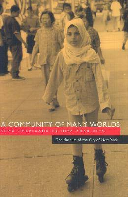 A Community of Many Worlds Arab-Americans in New York City by Museum of the City of New York