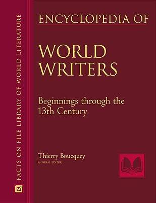 Encyclopedia of World Writers Beginnings to the 20th Century by Marie Josephine Diamond, Thierry Boucquey