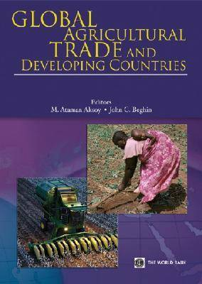 Global Agricultural Trade and Developing Countries by M. Ataman Aksoy