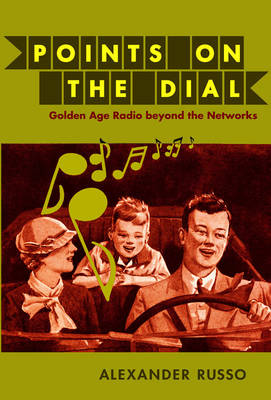 Points on the Dial Golden Age Radio Beyond the Networks by Alexander Russo