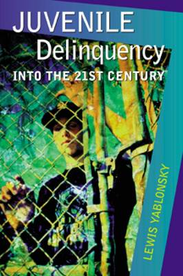 Juvenile Delinquency Into the Twenty-First Century by Lewis Yablonsky