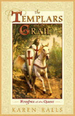 The Templars and the Grail Knights of the Quest by Karen Ralls