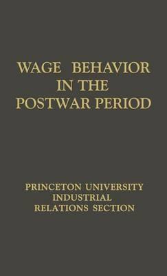 Wage Behavior in the Postwar Period An Empirical Analysis by William G. Bowen