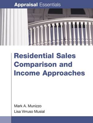 Residential Sales Comparison and Income Approaches by Mark A. Munizzo, Lisa Virruso Musial